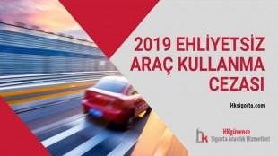 2019 Ehliyetsiz Araç Kullanma Cezası