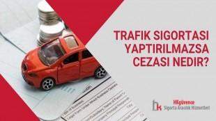 Trafik Sigortası Yaptırılmazsa Cezası Nedir?