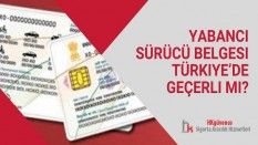 Yabancı Sürücü Belgesi Türkiye'de Geçerli mi?
