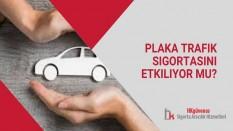 Plaka Trafik Sigortasını Etkiliyor mu?