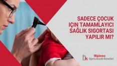 Sadece Çocuk için Tamamlayıcı Sağlık Sigortası Yapılır mı?