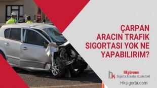 Çarpan Aracın Trafik Sigortası Yok Ne Yapabilirim?