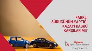 Farklı Sürücünün Yaptığı Kazayı Kasko Karşılar mı?