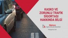 Kasko ve Zorunlu Trafik Sigortası Hakkında Bilgi