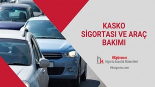 Kasko Sigortası ve Araç Bakımı