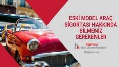 Eski Model Araç Sigortası Hakkında Bilmeniz Gerekenler