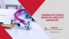 Tamamlayıcı Sağlık Sigortası Ameliyatı Kapsar Mı?