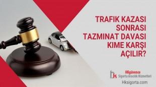 Trafik Kazası Sonrası Tazminat Davası Kime Karşı Açılır?