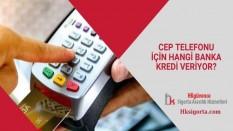 Cep Telefonu İçin Hangi Banka Kredi Veriyor?