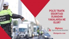 Polis Trafik Sigortası Olmadan Yakalarsa Ne Olur?