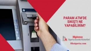 Param ATM'de Sıkıştı Ne Yapabilirim?