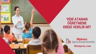 Yeni Atanan Öğretmene Kredi Verilir mi?