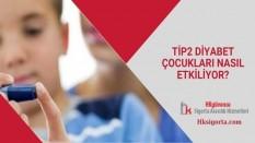 Tip2 Diyabet Çocukları Nasıl Etkiliyor?