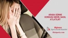 Araba Sürme Korkusu Nedir, Nasıl Atlatılır?