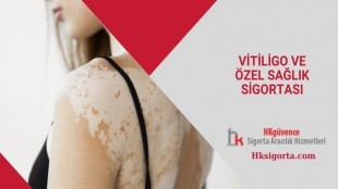 Vitiligo ve Özel Sağlık Sigortası