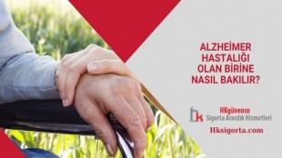Alzheimer Hastalığı Olan Birine Nasıl Bakılır?