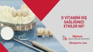 D Vitamini Diş Sağlığınızı Etkiler mi?