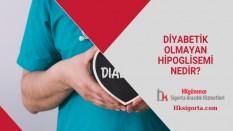 Diyabetik Olmayan Hipoglisemi Nedir?